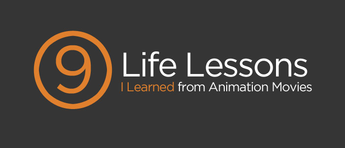 blog 9 life lessons learned animation movies 9 Life Lessons I Learned from Animation Movies